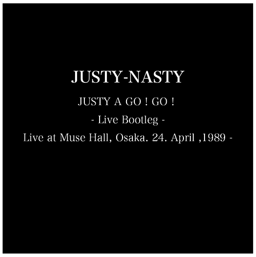 画像1: Justy-Nasty - JUSTY A GO! GO! - Live Bootleg /Live at Muse Hall, Osaka. 24.April.1989 - (1)